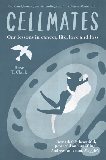 Cellmates - Our lessons in cancer, life, love and loss ebook by Rose T Clark