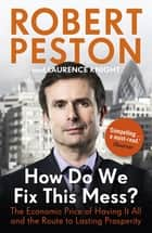 How Do We Fix This Mess? The Economic Price of Having it all, and the Route to Lasting Prosperity - The Economic Price of Having it all, and the Route to Lasting Prosperity ebook by Robert Peston