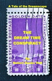 The Dream Time Conspiracy: A Tale of the Dreamscape ebook by Robert Banks Hull