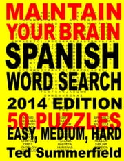 Maintain Your Brain Spanish Word Search Puzzles 2014 Edition ebook by Ted Summerfield