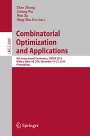 Combinatorial Optimization and Applications - 8th International Conference, COCOA 2014, Wailea, Maui, HI, USA, December 19-21, 2014, Proceedings ebook by Zhao Zhang,Lidong Wu,Wen Xu,Ding-Zhu Du