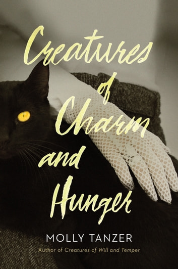 Creatures of Charm and Hunger ebook by Molly Tanzer