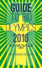 Guide to Rio Olympics 2016 ebook by Prof. Norman Ratcliffe