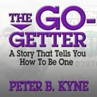 The Go-Getter - A Story That Tells You How to Be One audiobook by Peter B. Kyne, Grover Gardner