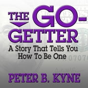 The Go-Getter - A Story That Tells You How to Be One audiobook by Peter B. Kyne