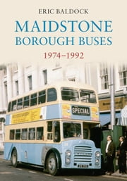 Maidstone Borough Buses ebook by Eric Baldock