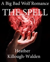 The Spell (a Big Bad Wolf romance, book three) ebook by Heather Killough-Walden