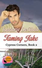 Taming Jake - Cypress Corners Book 2 ebook by JoMarie DeGioia