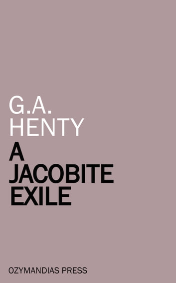 A Jacobite Exile eBook by G. A. Henty