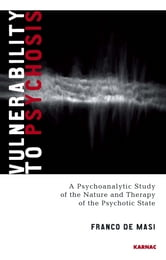 Vulnerability to Psychosis - A Psychoanalytic Study of the Nature and Therapy of the Psychotic State ebook by De Masi
