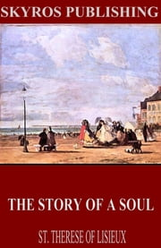 The Story of a Soul ebook by St. Therese of Lisieux