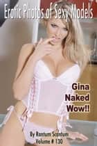 Gina Naked Wow!! ebook by Rantum Scantum