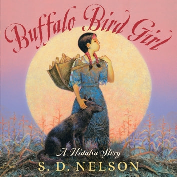 Buffalo Bird Girl - A Hidatsa Story ebook by S. D. Nelson