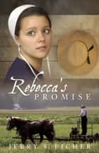 Rebecca's Promise ebook by Jerry S. Eicher