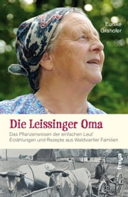 Die Leissinger Oma - Das Pflanzenwissen der einfachen Leut`. Erzählungen und Rezepte aus Waldviertler Familien ebook by Kobo.Web.Store.Products.Fields.ContributorFieldViewModel