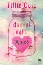 Dammi mille baci ebook by Tillie Cole, Monica Ricco
