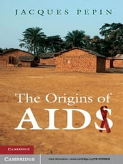 The Origins of AIDS ebook by Jacques Pepin