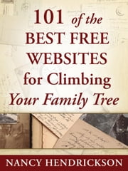 101 of the Best Free Websites for Climbing Your Family Tree - Genealogy Tips, #1 ebook by Nancy Hendrickson