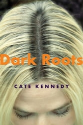 Dark Roots - Stories ebook by Cate Kennedy