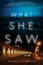 What She Saw - A Novel ebook by Gerard Stembridge