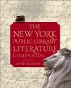 The New York Public Library Literature Companion ebook by Staff of The New York Public Library,Anne Skillion