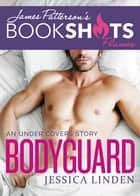 Bodyguard - An Under Covers Story ebook by Jessica Linden, James Patterson