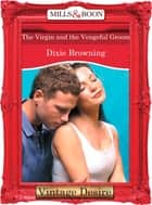 The Virgin And The Vengeful Groom (Mills & Boon Desire) (The Passionate Powers, Book 2) ebook by Dixie Browning
