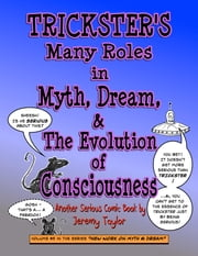 Trickster's Many Roles in Myth, Dream, & the Evolution of Consciousness - Another Serious Comic Book by Jeremy Taylor ebook by Jeremy Taylor
