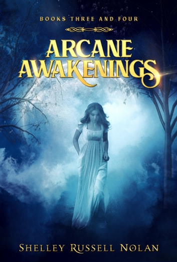 Arcane Awakenings Books Three and Four ebook by Shelley Russell Nolan