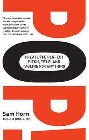 POP! - Create the Perfect Pitch, Title, and Tagline for Anything ebook by Sam Horn