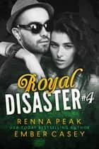 Royal Disaster #4 ebook by Renna Peak, Ember Casey