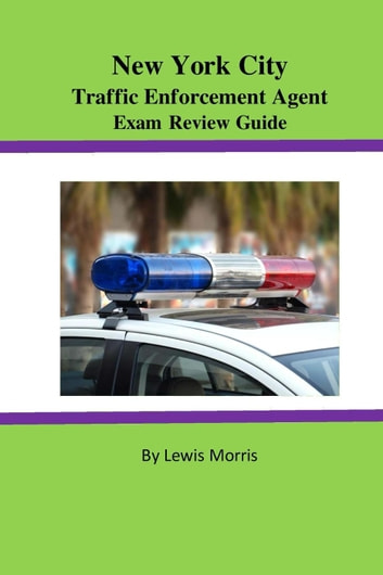 New York City Traffic Enforcement Agent Exam Review Guide eBook by Lewis Morris