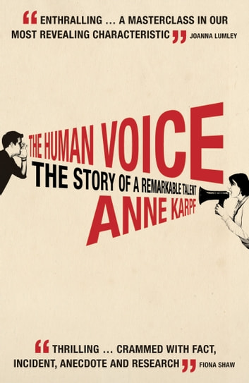 The Human Voice - The Story of a Remarkable Talent ebook by Anne Karpf