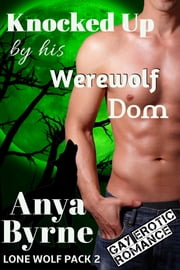 Knocked Up by His Werewolf Dom ebook by Anya Byrne