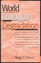 World Ecological Degradation ebook by Sing C. Chew