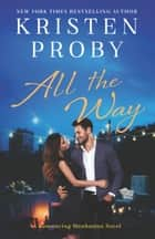 All the Way - A Romancing Manhattan Novel ebook by Kristen Proby