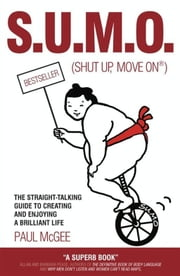 SUMO (Shut Up, Move On) - The Straight-Talking Guide to Creating and Enjoying a Brilliant Life ebook by Paul McGee,Fiona Griffiths
