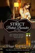 The Strict British Barrister: Act Two ebook by Maggie Carpenter