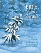 Little Tree Found ebook by Troy Schmidt, Rob Corley