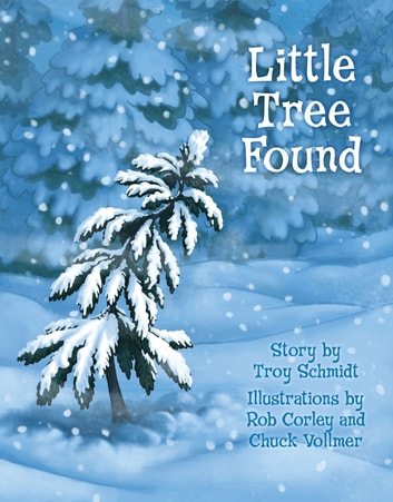 Little Tree Found ebook by Troy Schmidt