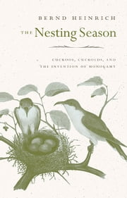 The Nesting Season ebook by Bernd Heinrich