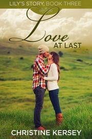 Love At Last - (Lily's Story, Book 3) ebook by Christine Kersey