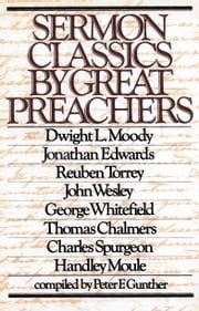 Sermon Classics by Great Preachers ebook by R. A. Torrey,George Whitefield,Dwight Lyman Moody,Charles H. Spurgeon,Jonathan Edwards,Thomas Chalmers,Handley Moule,Peter F. Gunther,John Wesley