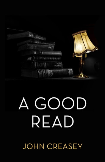 A Good Read: (Writing as Anthony Morton) ebook by John Creasey