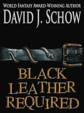 Black Leather Required ebook by David J. Schow