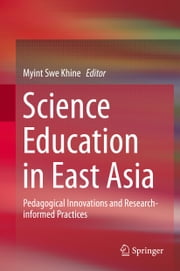 Science Education in East Asia - Pedagogical Innovations and Research-informed Practices ebook by Myint Swe Khine