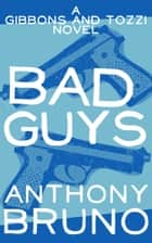 Bad Guys ebook by Anthony Bruno