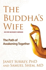 The Buddha's Wife - The Path of Awakening Together ebook by Janet Surrey, PhD,Samuel Shem, MD