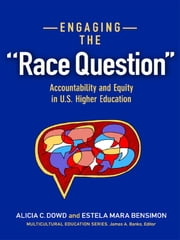 "Engaging the ""Race Question"" - Accountability and Equity in U.S. Higher Education ebook by Alicia C. Dowd,Estela Mara Bensimon"