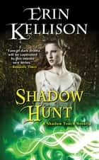 Shadow Hunt ebook by Erin Kellison